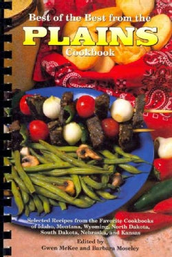 Best of the Best from the Plains Cookbook: Selected Recipes from the Favorite Cookbooks of Idaho, Montana, Wyo... (Spiral bound)