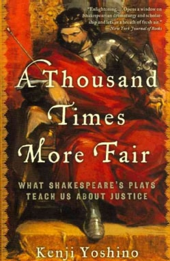 A Thousand Times More Fair: What Shakespeare's Plays Teach Us About Justice (Paperback)