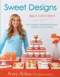 Sweet Designs: Bake It, Craft It, Style It (Hardcover)