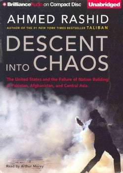 Descent into Chaos: The United States and the Failure of Nation Building in Pakistan, Afghanistan, and Central Asia (CD-Audio)
