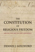 The Constitution of Religious Freedom: God, Politics, and the First Amendment (Hardcover)