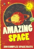 Amazing Space: 200 Complex Space Facts (Paperback)