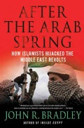 After the Arab Spring: How the Islamists Hijacked the Middle East Revolts (Hardcover)