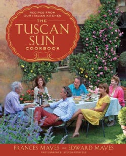 The Tuscan Sun Cookbook: Recipes from Our Italian Kitchen (Hardcover)