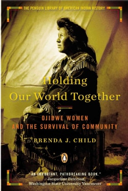 Holding Our World Together: Ojibwe Women and the Survival of the Community (Hardcover)