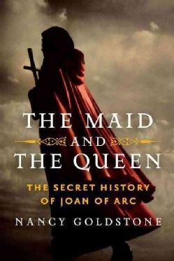 The Maid and the Queen: The Secret History of Joan of Arc (Hardcover)
