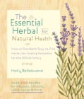 The Essential Herbal for Natural Health: How to Transform Easy-to-Find Herbs into Healing Remedies for the Whole ... (Paperback)