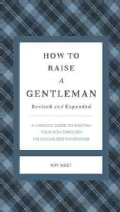 How to Raise a Gentleman: A Civilized Guide to Helping Your Son Through His Uncivilized Childhood (Hardcover)