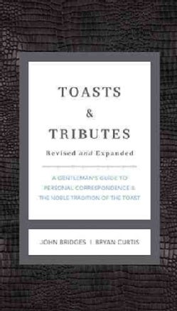 Toasts & Tributes: A Gentleman's Guide to Personal Correspondence and the Noble Tradition of the Toast (Hardcover)