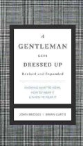 A Gentleman Gets Dressed Up: What to Wear, When to Wear It, and How to Wear It (Hardcover)