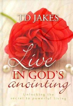 Live in God's Anointing: Unlocking the Secret to Powerful Living (Hardcover)