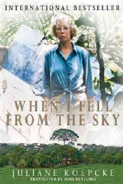 When I Fell from the Sky: The True Story of One Woman's Miraculous Survival (Hardcover)