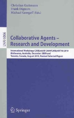 Collaborative Agents - Research and Development: International Workshops, CARE AI09 2009 / CARE@IAT10 2010 Melbou... (Paperback)