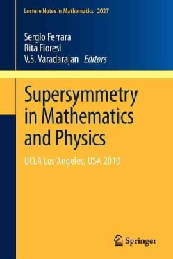Supersymmetry in Mathematics and Physics: UCLA Los Angeles, USA 2010 (Paperback)