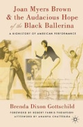 Joan Myers Brown & the Audacious Hope of the Black Ballerina: A Biohistory of American Performance (Paperback)