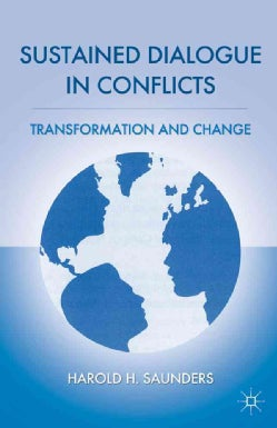 Sustained Dialogue in Conflicts: Transformation and Change (Hardcover)