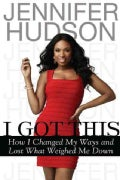 I Got This: How I Changed My Ways and Lost What Weighed Me Down (Hardcover)