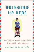 Bringing Up Bebe: One American Mother Discovers the Wisdom of French Parenting (Hardcover)