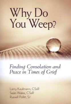 Why Do You Weep?: Finding Consolation and Peace in Times of Grief (Paperback)