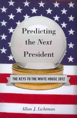 Predicting the Next President 2012: The Keys to the White House (Paperback)