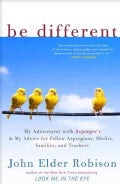 Be Different: My Adventures With Asperger's and My Advice for Fellow Aspergians, Misfits, Families, and Teachers (Paperback)