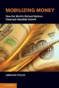 Mobilizing Money: How the World's Richest Nations Financed Industrial Growth (Hardcover)