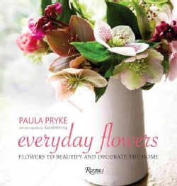 Everyday Flowers: Flowers to Beautify and Decorate the Home (Hardcover)