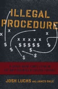 Illegal Procedure: A Sports Agent Comes Clean on the Dirty Business of College Football (Hardcover)