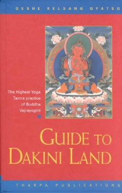 Guide to Dakini Land: The Highest Yoga Tantra Practice Buddha Vajrayogini (Hardcover)