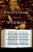 The Professor and the Madman: A Tale of Murder, Insanity, and the Making of the Oxford English Dictionary (Hardcover)