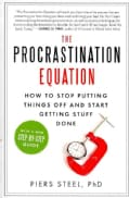 The Procrastination Equation: How to Stop Putting Things Off and Start Getting Stuff Done (Paperback)