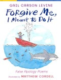 Forgive Me, I Meant to Do It: False Apology Poems (Hardcover)