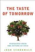 The Taste of Tomorrow: Dispatches from the Future of Food (Hardcover)