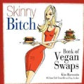 Skinny Bitch Book of Vegan Swaps (Spiral bound)