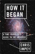 How It Began: A Time-Traveler's Guide to the Universe (Hardcover)