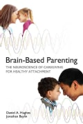 Brain-Based Parenting: The Neuroscience of Caregiving for Healthy Attachment (Hardcover)