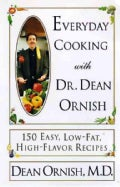 Everyday Cooking With Dr. Dean Ornish: 150 Easy, Low-Fat, High-Flavor Recipes (Paperback)