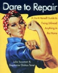 Dare to Repair: A Do-It-Herself Guide to Fixing (Almost) Anything in the Home (Paperback)