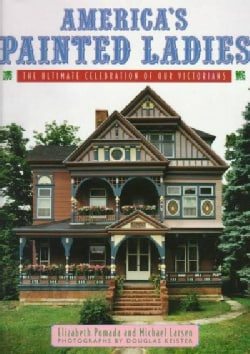 America's Painted Ladies: The Ultimate Celebration of Our Victorians (Paperback)
