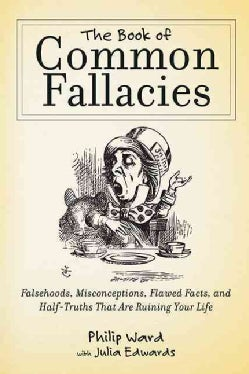 The Book of Common Fallacies: Falsehoods, Misconceptions, Flawed Facts, and Half-truths That Are Ruining Your Life (Paperback)