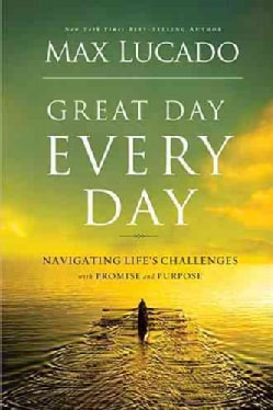 Great Day Every Day: Navigating Life's Challenges with Promise and Purpose (Hardcover)