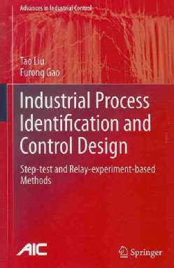 Industrial Process Identification and Control Design: Step-test and Relay-experiment-based Methods (Hardcover)