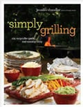 Simply Grilling: 105 Recipes for Quick and Casual Grilling (Hardcover)