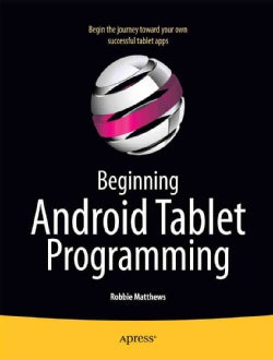 Beginning Android Tablet Programming: Starting With Android Honeycomb for Tablets (Paperback)