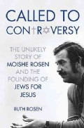 Called to Controversy: The Unlikely Story of Moishe Rosen and the Founding of Jews for Jesus (Hardcover)
