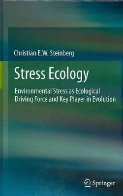 Stress Ecology: Environmental Stress As Ecological Driving Force and Key Player in Evolution (Hardcover)