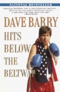 Dave Barry Hits Below the Beltway: A Vicious and Unprovoked Attack on Our Most Cherished Political Institutions (Paperback)