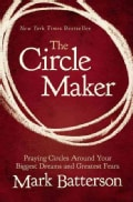 The Circle Maker: Praying Circles Around Your Biggest Dreams and Greatest Fears (Hardcover)