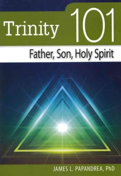 Trinity 101: Father, Son, Holy Spirit (Paperback)