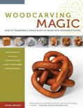 Woodcarving Magic: How to Transform a Single Block of Wood into Impossible Shapes, with 29 projects for Carving I... (Paperback)